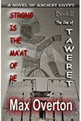 Strong is the Ma'at of Re, Book 3: The One of Taweret: A Novel of Ancient Egypt (Strong is the Ma'at of Re, Ancient Egyptian Novels) Kindle Edition