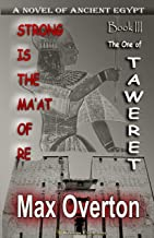 Strong is the Ma'at of Re, Book 3: The One of Taweret: A Novel of Ancient Egypt (Strong is the Ma'at of Re, Ancient Egypti...