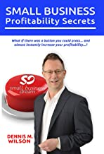 Small Business Profitability Secrets: What If There Was A Button You Could Push And Almost Instantly Increase Your Profits