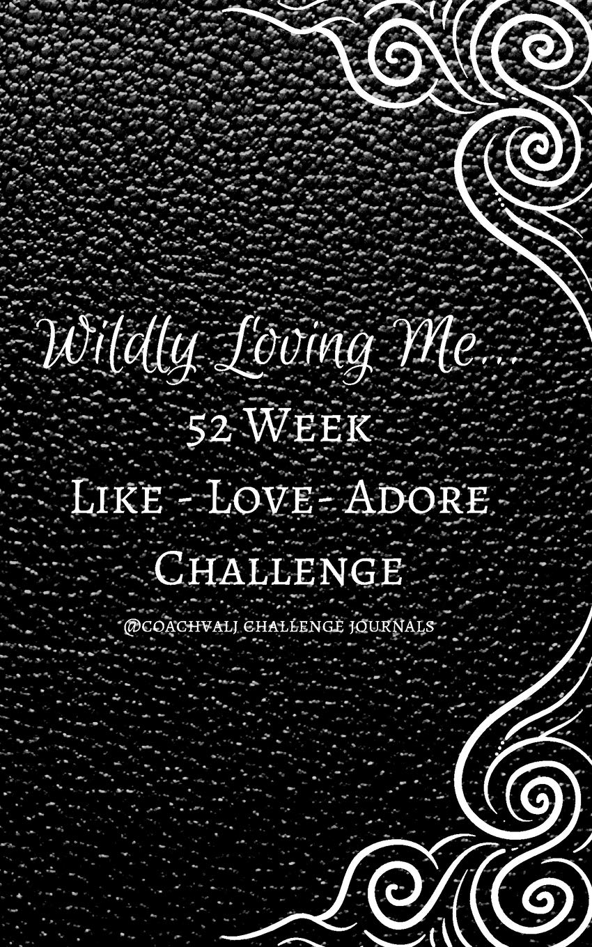Download WILDLY LOVING ME...52 WEEK LIKE-LOVE-ADORE CHALLENGE: A YEAR OF RADICAL SELF LOVE THROUGH DAILY GUIDED ACTION 