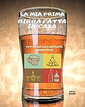 La mia prima birra fatta in casa: tutto sulla gestione domestica (Italian Edition)