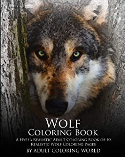 Wolf Coloring Book: A Hyper Realistic Adult Coloring Book of 40 Realistic Wolf Coloring Pages (Advanced Adult Coloring Books) (Volume 1)