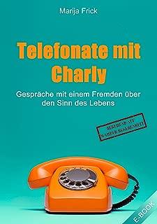 Telefonate mit Charly: Gespräche mit einem Fremden über den Sinn des Lebens (German Edition)