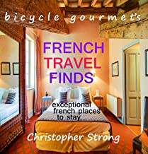 Best French Travel Guide - French Travel Finds - Exceptional French Places to Stay: French Travel Phrasebook, French Travel Dictionary ,French Grammar, French Travel Vocabulary - Optional!