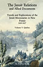 The Jesuit Relations: Volume V: Québec (The Jesuit Relations: and Allied Documents Travels and Explorations of the Jesuit ...