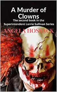 A Murder of Clowns: The Second Book in the Superintendent Lorrie Sullivan Series