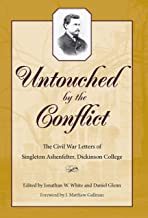 Untouched by the Conflict: The Civil War Letters of Singleton Ashenfelter, Dickinson College