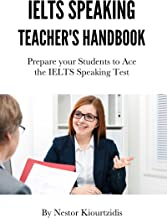 IELTS Speaking Teacher's Handbook: Prepare your Students to Ace the IELTS Speaking Test