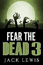 Fear the Dead 3: A Zombie Apocalypse Series