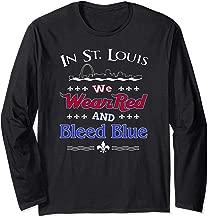 In St. Louis We Wear Red and Bleed Blue Sports Fan Long Sleeve T-Shirt