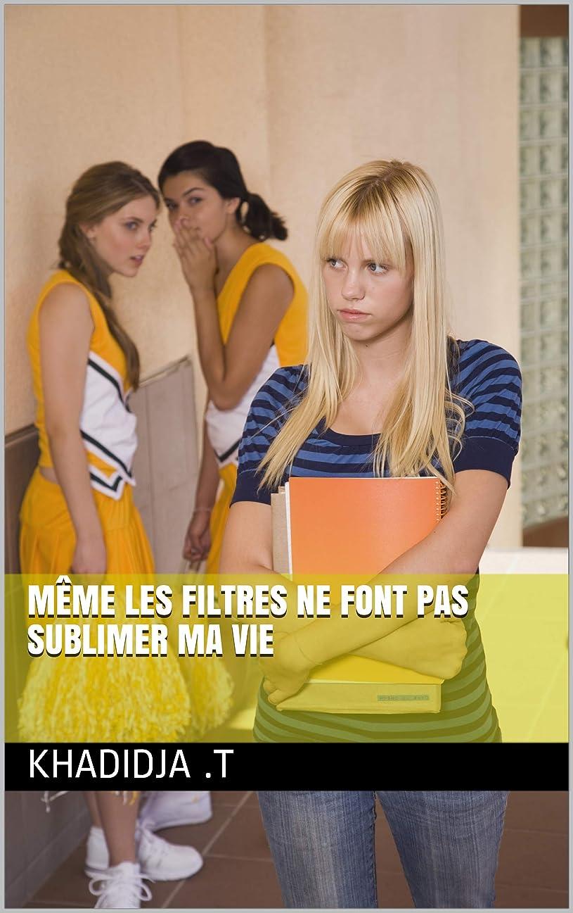 専門知識イベント取り扱いMême les filtres ne font pas sublimer ma vie (French Edition)