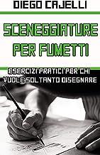 Sceneggiature per Fumetti: Esercizi pratici per chi vuole soltanto disegnare (Italian Edition)