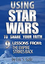 Using Star Wars To Share Your Faith: 9 Lessons From The Empire Strikes Back (Using Star Wars To Share Your Faith Book 2)