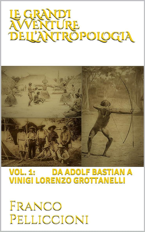 シネマカートリッジ残酷LE GRANDI AVVENTURE DELL'ANTROPOLOGIA: Vol. 1: da ADOLF BASTIAN A VINIGI LORENZO GROTTANELLI (Italian Edition)