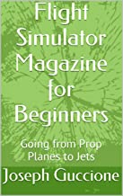 Flight Simulator Magazine for Beginners: Going from Prop Planes to Jets