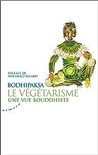 Le végétarisme, une vue bouddhiste (French Edition)