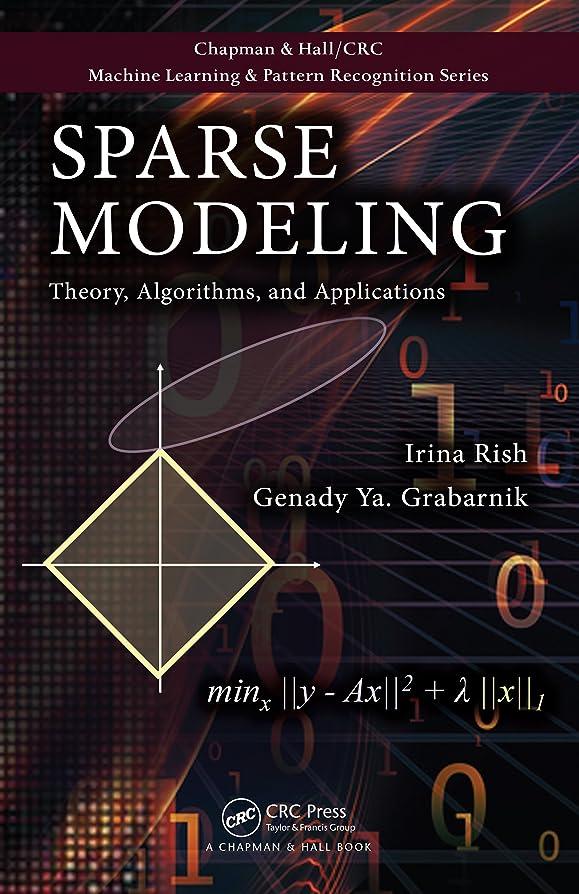 自分のためにリーチ南西Sparse Modeling: Theory, Algorithms, and Applications (Chapman & Hall/Crc Machine Learning & Pattern Recognition) (English Edition)