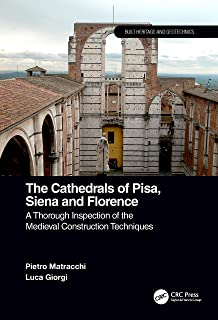 The Cathedrals of Pisa, Siena and Florence: A Thorough Inspection of the Medieval Construction Techniques