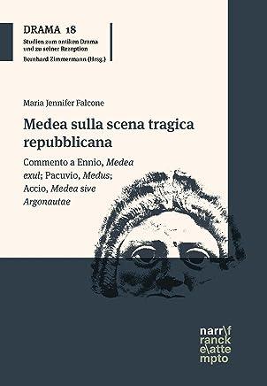 Medea sulla scena tragica repubblicana: Commento a Ennio, Medea exul; Pacuvio, Medus; Accio, Medea sive Argonautae (DRAMA - Studien zum antiken Drama und seiner Rezeption Vol. 18)