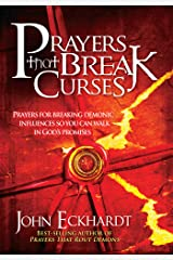 Prayers That Break Curses: Prayers for Breaking Demonic Influences so You Can Walk in God's Promises Kindle Edition