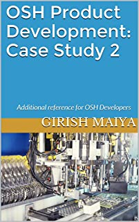OSH Product Development: Case Study 2: Additional reference for OSH Developers (OSH Series) (English Edition)