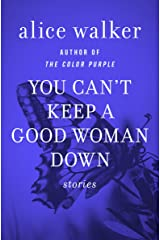 You Can't Keep a Good Woman Down: Stories Kindle Edition