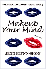 Makeup Your Mind (California Dreamin' Series Book 3) Kindle Edition