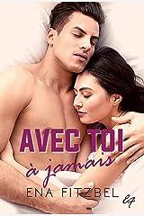 Avec toi à jamais: Ma toute première fois (Romance New Adult) Format Kindle