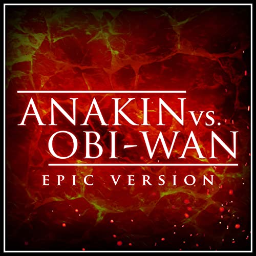 Anakin Vs Obi Wan From Star Wars Revenge Of The Sith Epic Version By Alala On Amazon Music Amazon Com