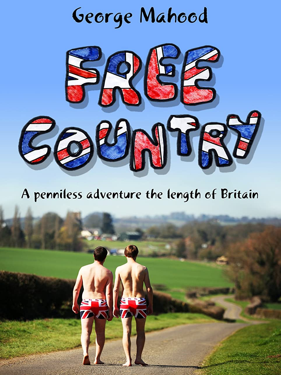 Free Country: A Penniless Adventure the Length of Britain (English Edition)