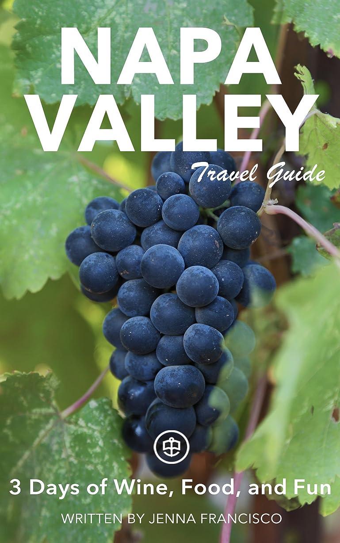 死羊の許すNapa Valley Travel Guide (Unanchor) - 3 Days of Wine, Food, and Fun (English Edition)