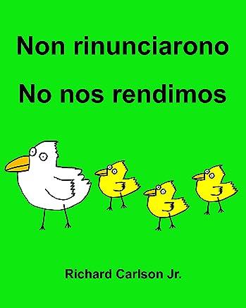 Non rinunciarono No nos rendimos : Libro illustrato per bambini Italiano-Spagnolo (America Latina) (Edizione bilingue)