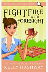 Fight Fire With Foresight (Piper Ashwell Psychic P.I. Book 12) Kindle Edition