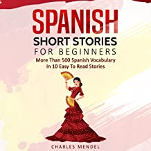 Spanish Short Stories for Beginners: More Than 500 Short Stories in 10 Easy to Read Stories (Spanish Edition)