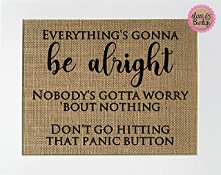 8x10 UNFRAMED Everything's Gonna Be Alright Nobody's Gotta Worry 'Bout Nothing/Burlap Print Sign/Rustic Shabby Chic Vintage Wedding Sign House Wedding Gift Home Decor Inspirational