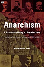 Anarchism Volume One: A Documentary History of Libertarian Ideas, Volume One – From Anarchy to Anarchism (Anarchism: A Documentary History of Libertarian Ideas)