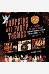 Pumpkins and Party Themes: 50 DIY Designs to Bring Your Halloween Extravaganza to Life Kindle Edition