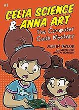 The Computer Code Mystery (Celia Science & Anna Art Book 1)
