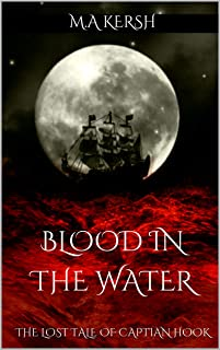 Blood in the Water: The Lost Tale of Captain Hook (The Fairy Chronicles Book 1)