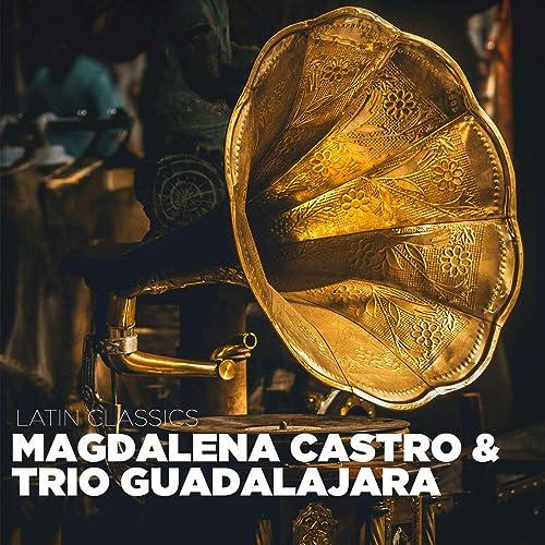 Qué Si Te Quiero Júralo de Trio Guadalajara Magdalena Castro ...