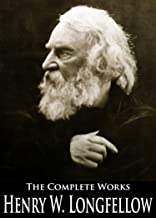 The Complete Works of Henry Wadsworth Longfellow: Paul Revere's Ride, The Song of Hiawatha, Evangeline, Christus: A Mystery, The Masque Of Pandora and More