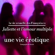 Juliette et l'amour multiple, une vie érotique: La vie sexuelle des Français·e·s