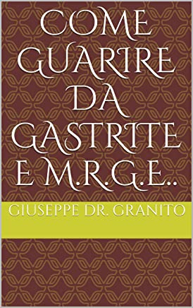 COME GUARIRE DA GASTRITE E M.R.G.E..
