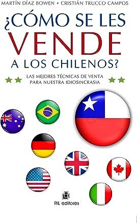 ¿Cómo se les vende a los chilenos? Las mejores técnicas de venta para nuestra idiosincrasia (Spanish Edition)