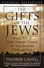 The Gifts of the Jews: How a Tribe of Desert Nomads Changed the Way Everyone Thinks and Feels (The Hinges of History)