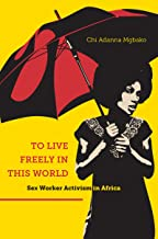 To Live Freely in This World: Sex Worker Activism in Africa