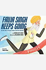 Fauja Singh Keeps Going: The True Story of the Oldest Person to Ever Run a Marathon Kindle Edition