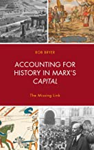 Accounting for History in Marx's Capital: The Missing Link (Heterodox Studies in the Critique of Political Economy)