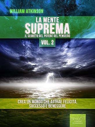 La Mente Suprema vol. 2. Il Segreto del potere del Pensiero (Self-Help e Scienza della Mente)