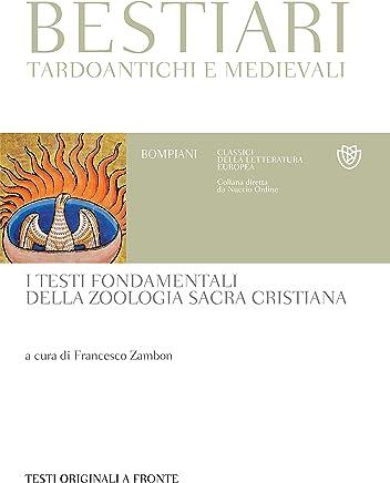 Bestiari tardoantichi e medievali: Tutti i testi fondamentali della zoologia sacra cristiana. Testi originali a fronte
